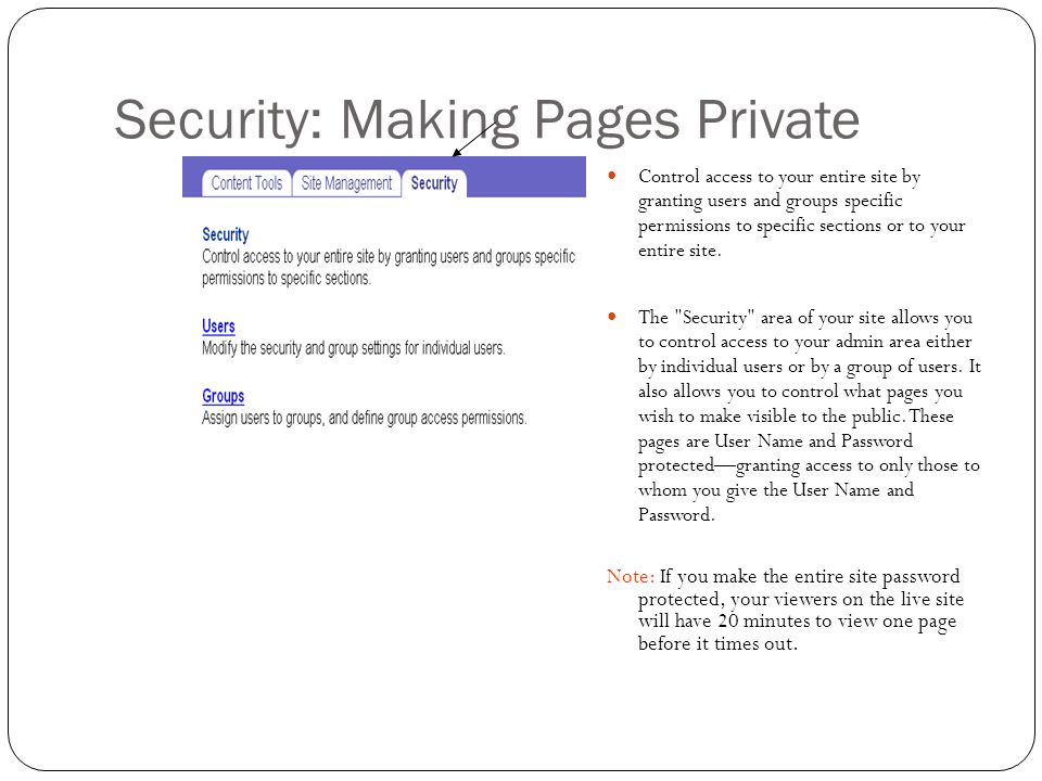 Security: Making Pages Private Control access to your entire site by granting users and groups specific permissions to specific sections or to your entire site.