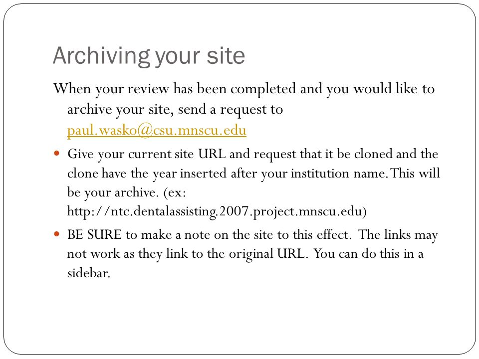 Archiving your site When your review has been completed and you would like to archive your site, send a request to paul.wasko@csu.mnscu.edu paul.wasko