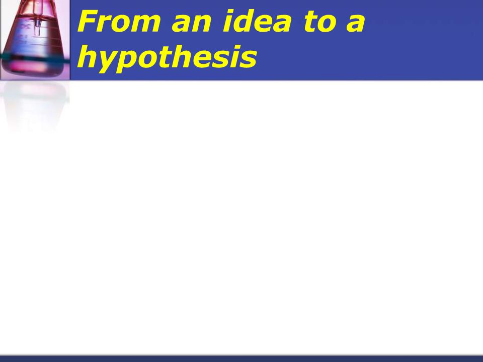 From an idea to a hypothesis