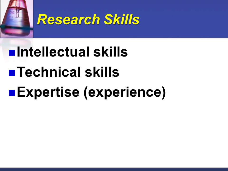 Research Skills Intellectual skills Technical skills Expertise (experience)