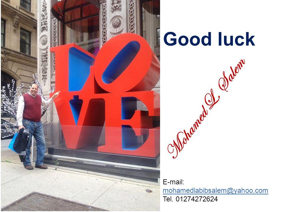 Mohamed L. Salem Good luck E-mail: mohamedlabibsalem@yahoo.com Tel. 01274272624