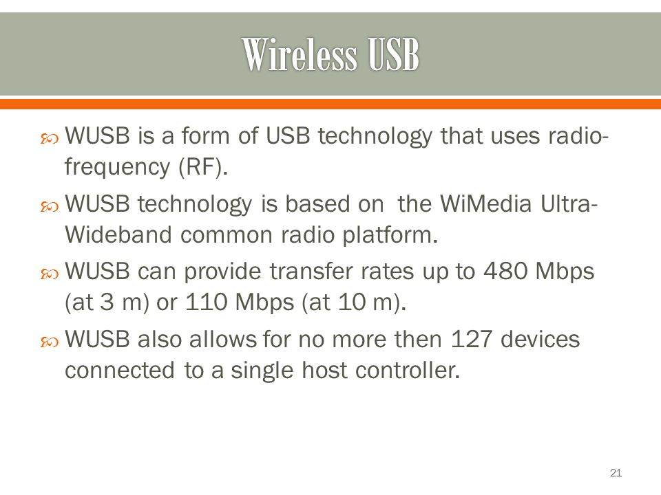  WUSB is a form of USB technology that uses radio- frequency (RF).