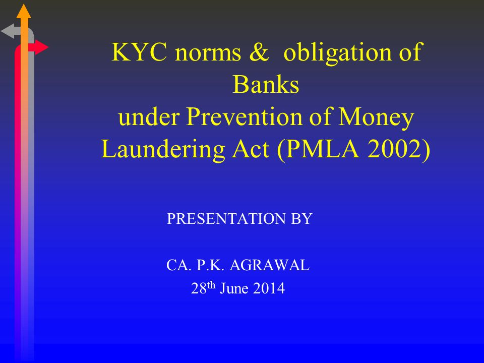KYC norms & obligations of Banks Background June 1998 – UN call on member states to adopt National Money Laundering legislation Prevention of Money Laundering Act, 2002 Objective Prevent banks from being used by criminals for money laundering and terrorist activities