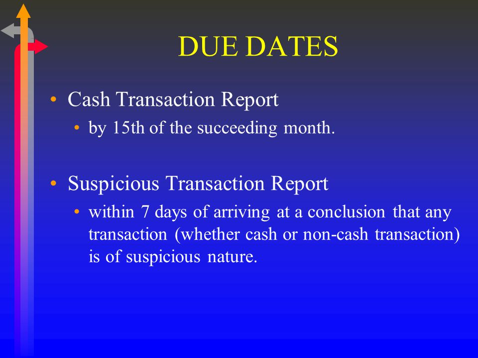 DUE DATES Cash Transaction Report by 15th of the succeeding month.