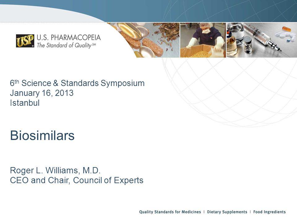 6 th Science & Standards Symposium January 16, 2013 Istanbul Biosimilars Roger L.