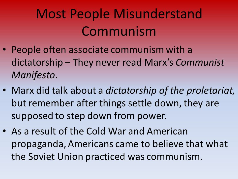 Most People Misunderstand Communism People often associate communism with a dictatorship – They never read Marx's Communist Manifesto. Marx did talk a