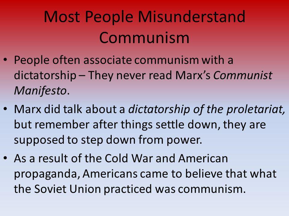 Most People Misunderstand Communism People often associate communism with a dictatorship – They never read Marx's Communist Manifesto.