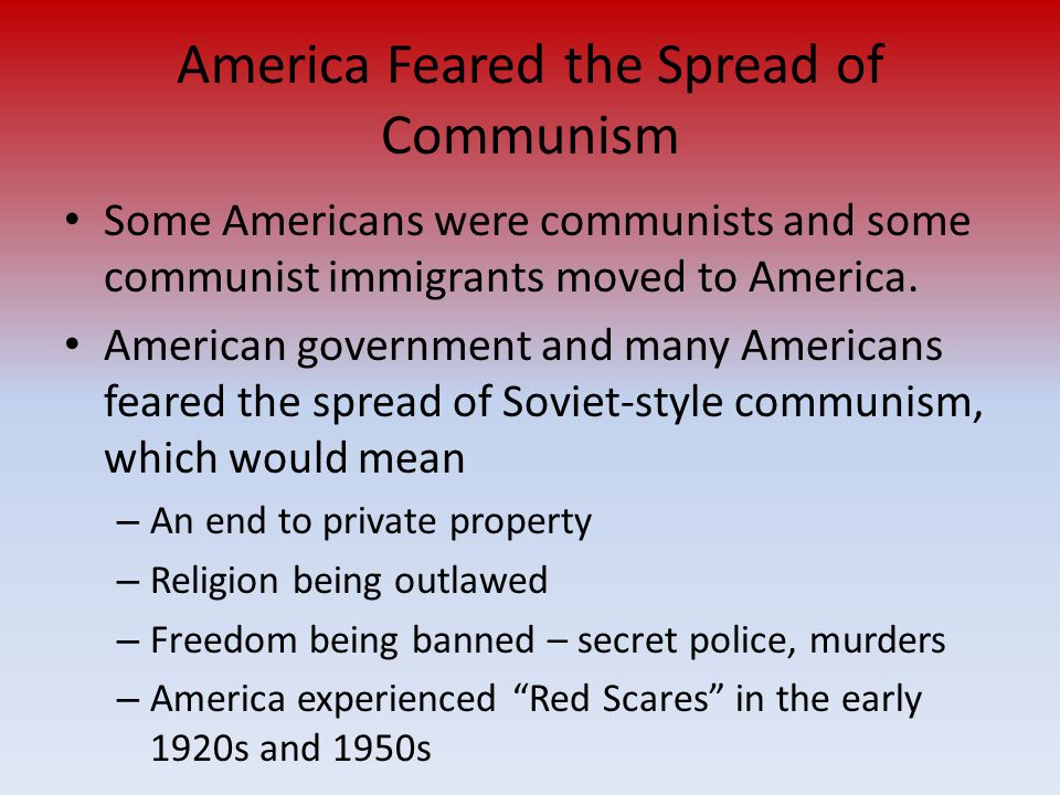 America Feared the Spread of Communism Some Americans were communists and some communist immigrants moved to America.