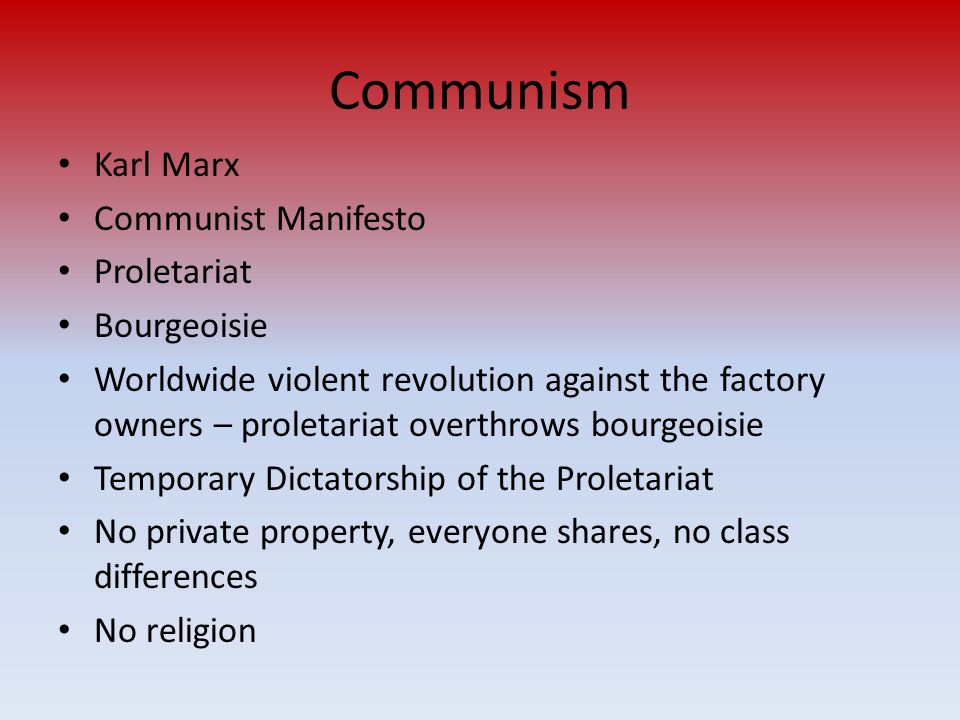 Communism Karl Marx Communist Manifesto Proletariat Bourgeoisie Worldwide violent revolution against the factory owners – proletariat overthrows bourg