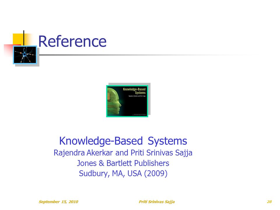 Priti Srinivas Sajja Reference Knowledge-Based Systems Rajendra Akerkar and Priti Srinivas Sajja Jones & Bartlett Publishers Sudbury, MA, USA (2009) September 15, 201028