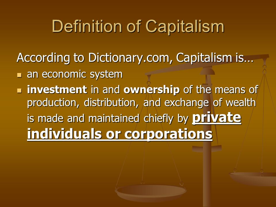 Definition of Capitalism According to Dictionary.com, Capitalism is… an economic system an economic system investment in and ownership of the means of