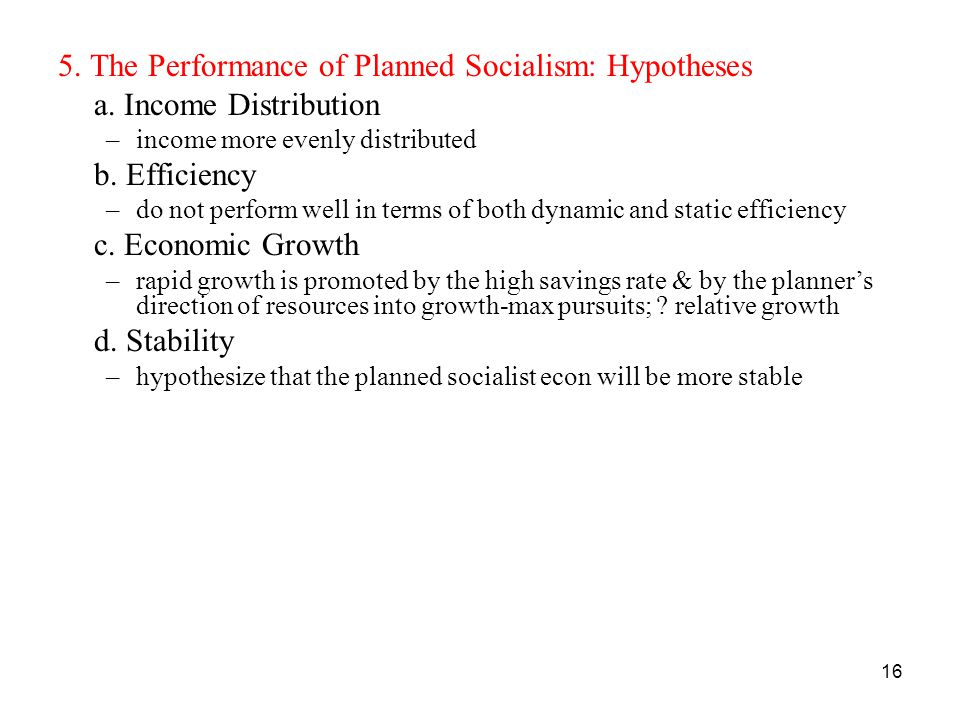 16 5. The Performance of Planned Socialism: Hypotheses a.