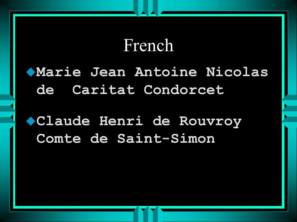 French u Marie Jean Antoine Nicolas de Caritat Condorcet u Claude Henri de Rouvroy Comte de Saint-Simon