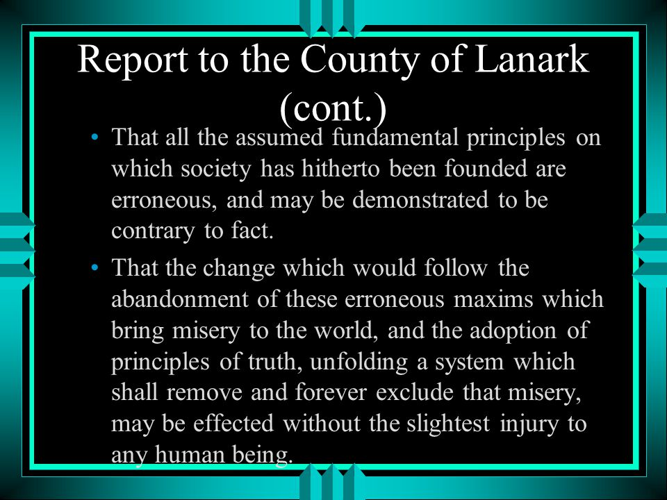 Report to the County of Lanark (cont.) That all the assumed fundamental principles on which society has hitherto been founded are erroneous, and may be demonstrated to be contrary to fact.