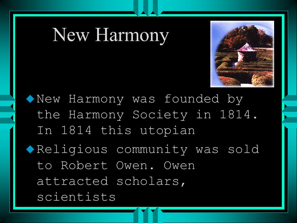 New Harmony u New Harmony was founded by the Harmony Society in 1814.