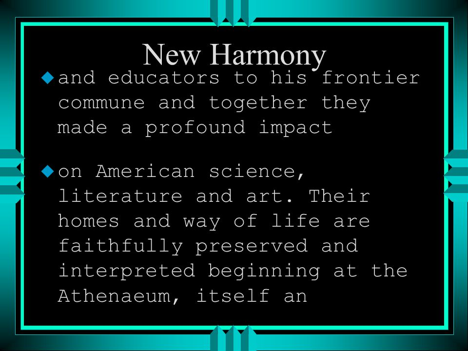 New Harmony u and educators to his frontier commune and together they made a profound impact u on American science, literature and art.