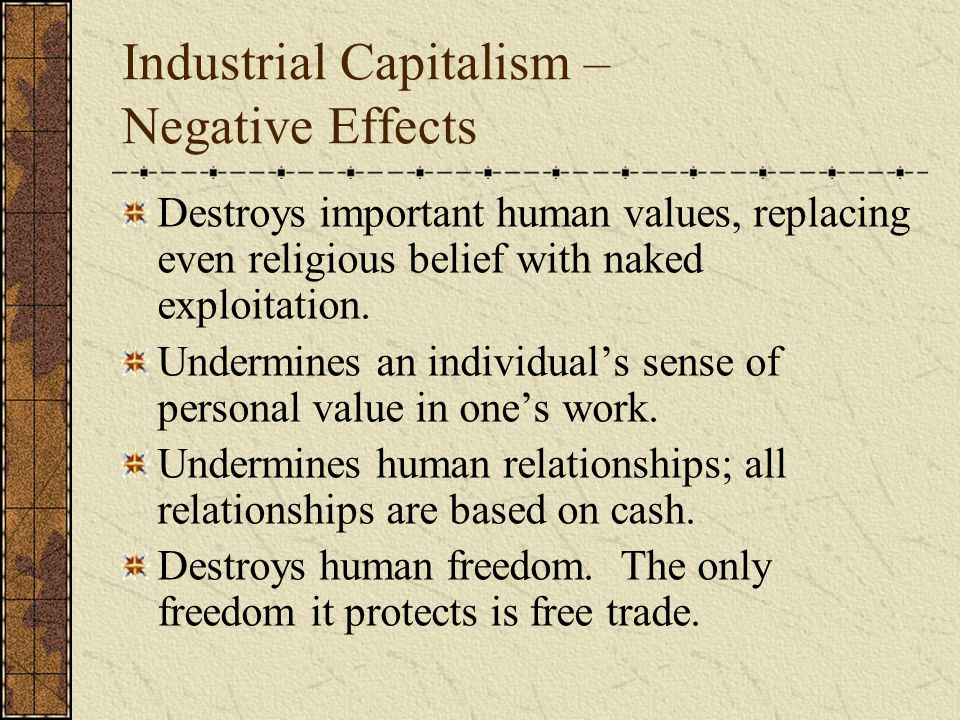 Industrial Capitalism – Negative Effects Destroys important human values, replacing even religious belief with naked exploitation.