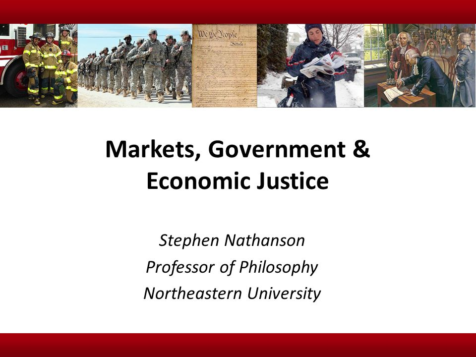 Markets, Government & Economic Justice Stephen Nathanson Professor of Philosophy Northeastern University