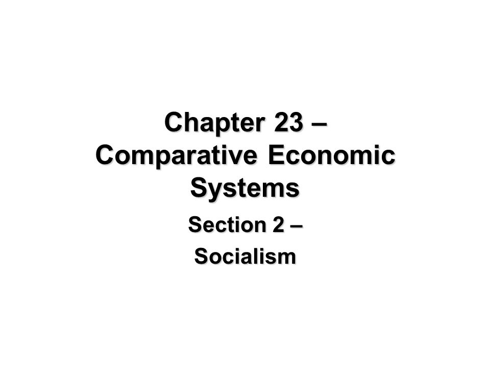 Chapter 23 – Comparative Economic Systems Section 2 – Socialism