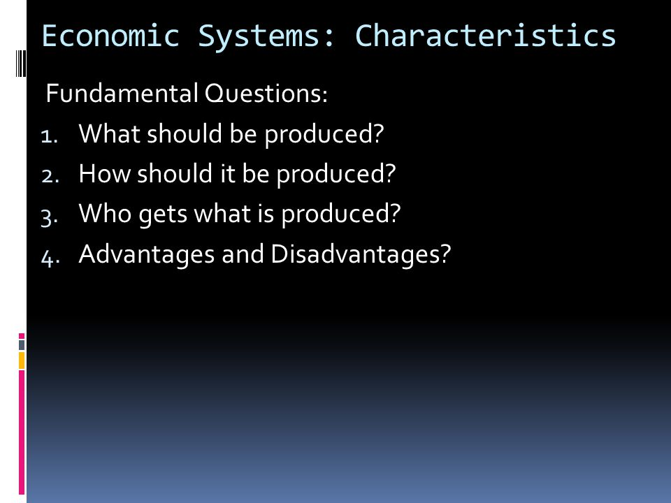 Economic Systems: Characteristics Fundamental Questions: 1.