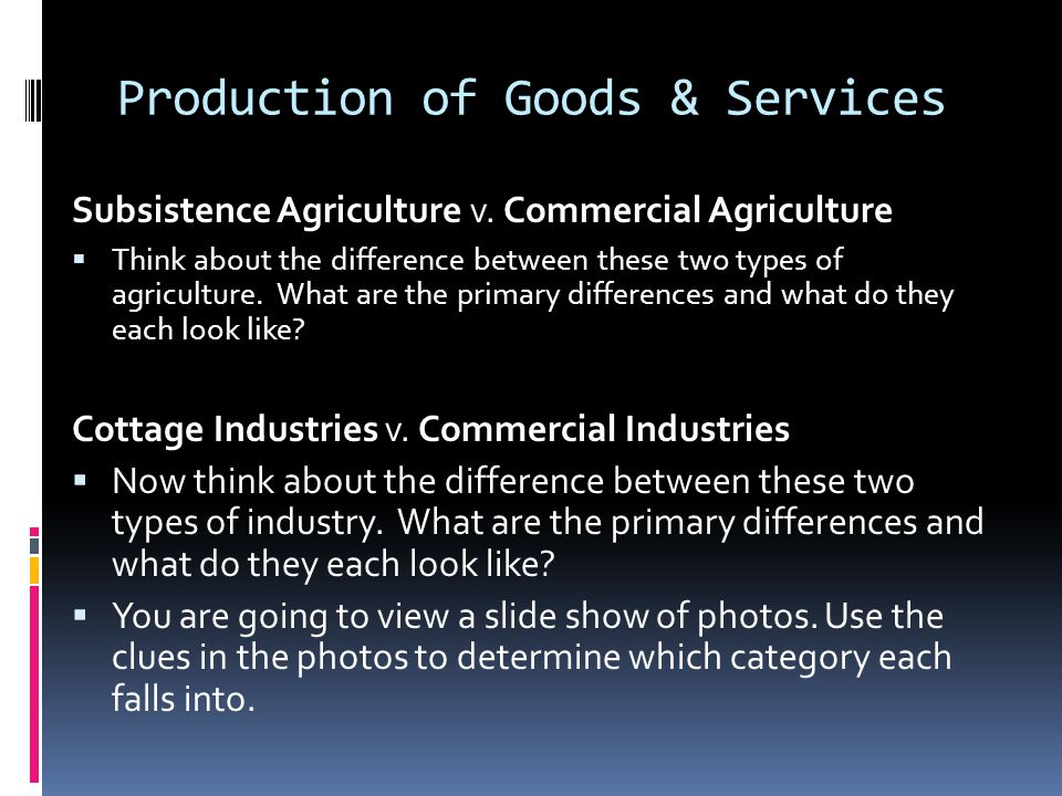 Production of Goods & Services Subsistence Agriculture v.