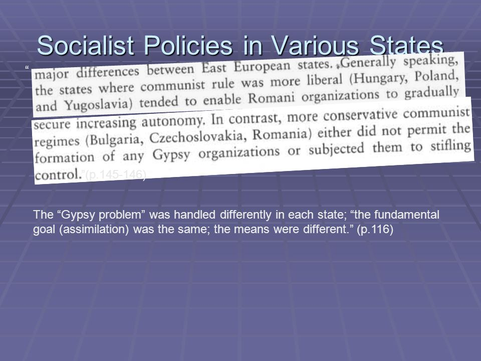 Socialist Policies in Various States (p.145-146) The Gypsy problem was handled differently in each state; the fundamental goal (assimilation) was the same; the means were different. (p.116)