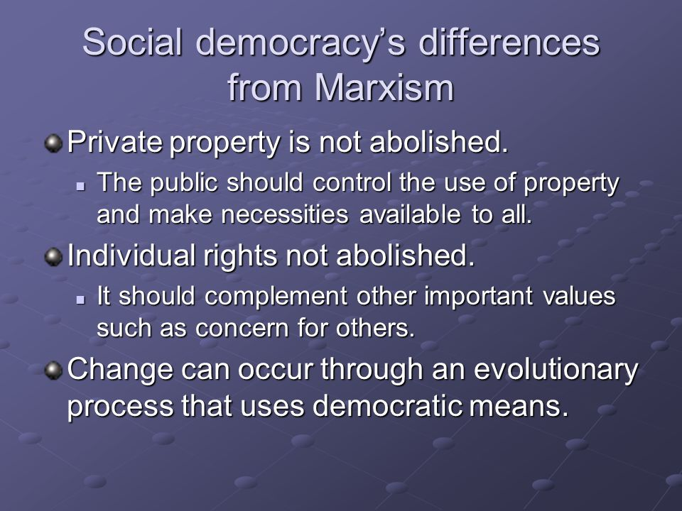 Social democracy's differences from Marxism Private property is not abolished.
