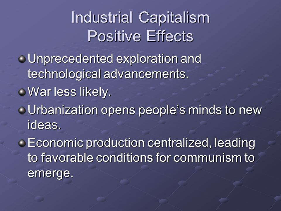 Industrial Capitalism Positive Effects Unprecedented exploration and technological advancements.