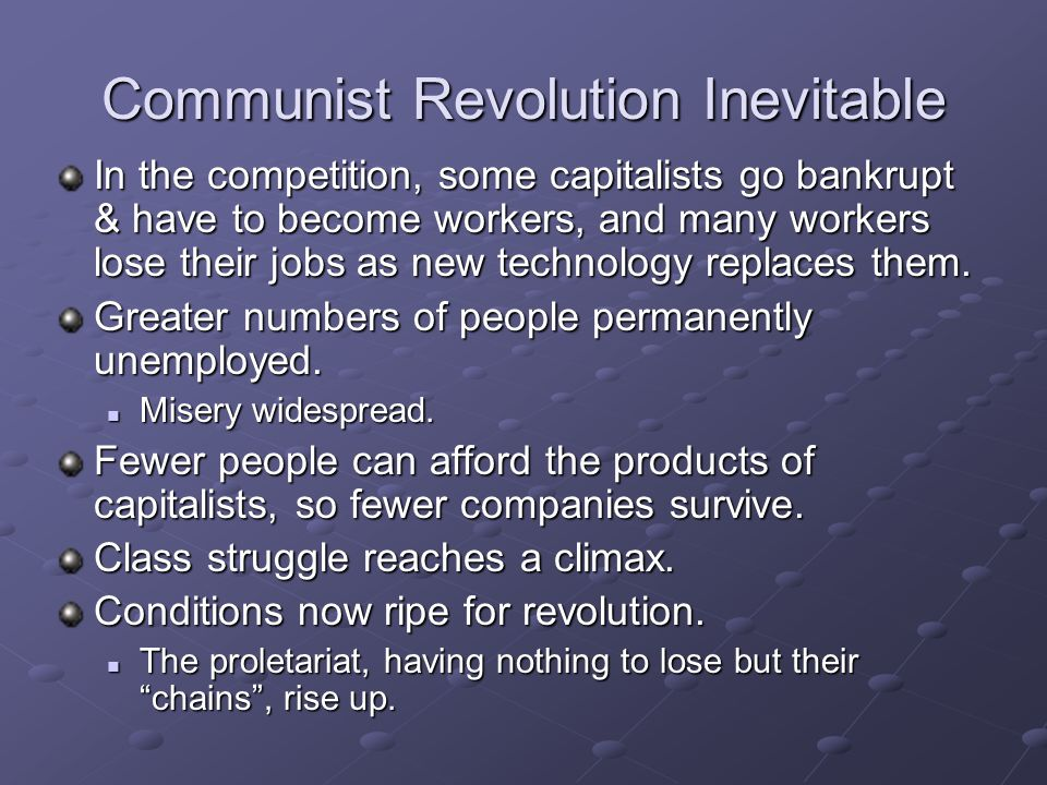 Communist Revolution Inevitable In the competition, some capitalists go bankrupt & have to become workers, and many workers lose their jobs as new technology replaces them.