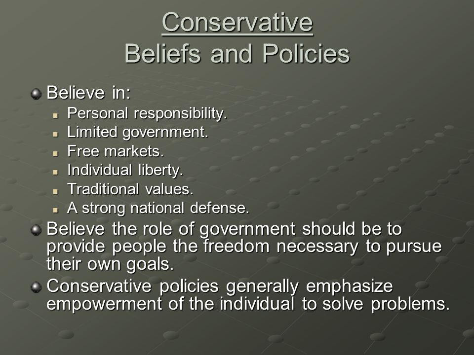Conservative Beliefs and Policies Believe in: Personal responsibility.