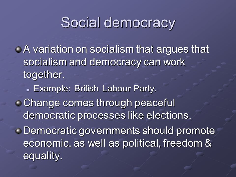 Social democracy A variation on socialism that argues that socialism and democracy can work together.