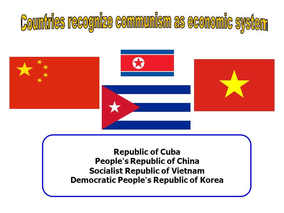 Republic of Cuba People ' s Republic of China Socialist Republic of Vietnam Democratic People ' s Republic of Korea