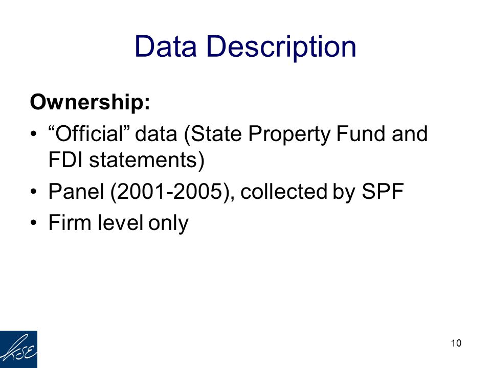 "10 Data Description Ownership: ""Official"" data (State Property Fund and FDI statements) Panel (2001-2005), collected by SPF Firm level only"