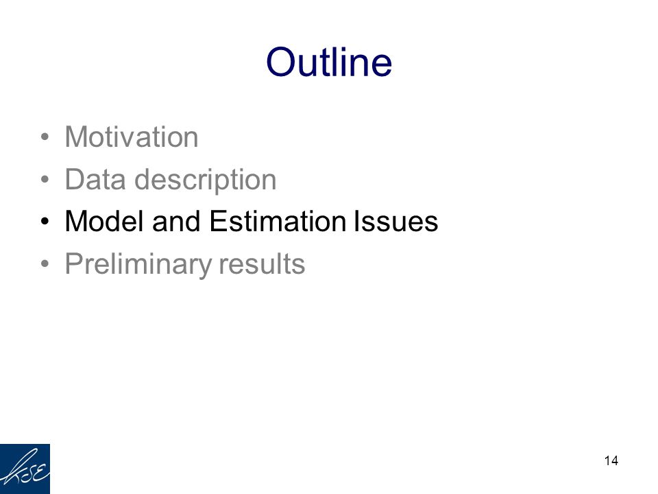 14 Outline Motivation Data description Model and Estimation Issues Preliminary results