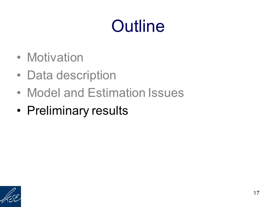 17 Outline Motivation Data description Model and Estimation Issues Preliminary results