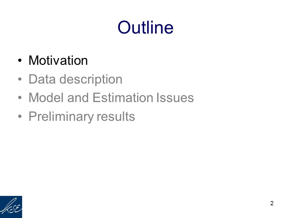 2 Outline Motivation Data description Model and Estimation Issues Preliminary results