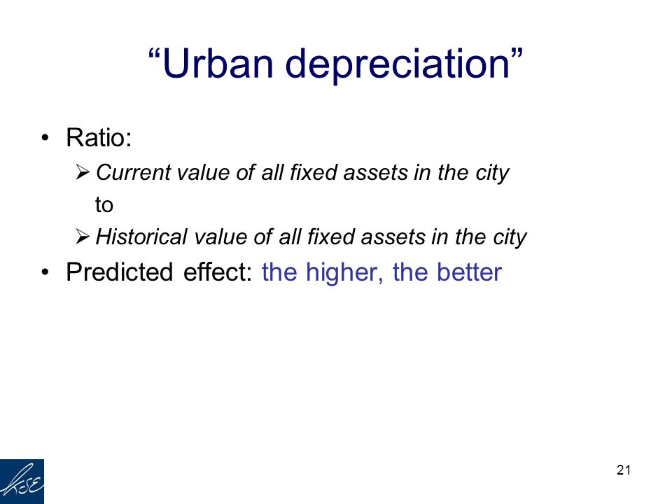 "21 ""Urban depreciation"" Ratio:  Current value of all fixed assets in the city to  Historical value of all fixed assets in the city Predicted effect:"