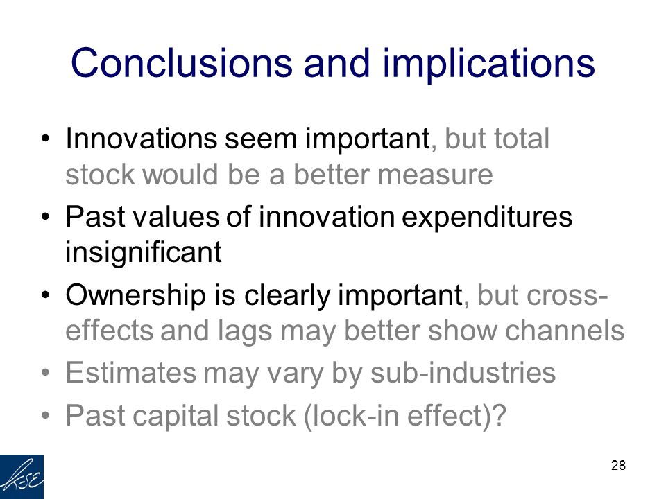 28 Innovations seem important, but total stock would be a better measure Past values of innovation expenditures insignificant Ownership is clearly imp