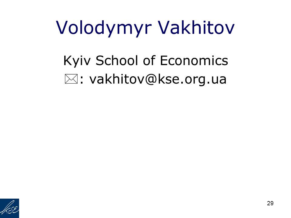 29 Volodymyr Vakhitov Kyiv School of Economics  : vakhitov@kse.org.ua