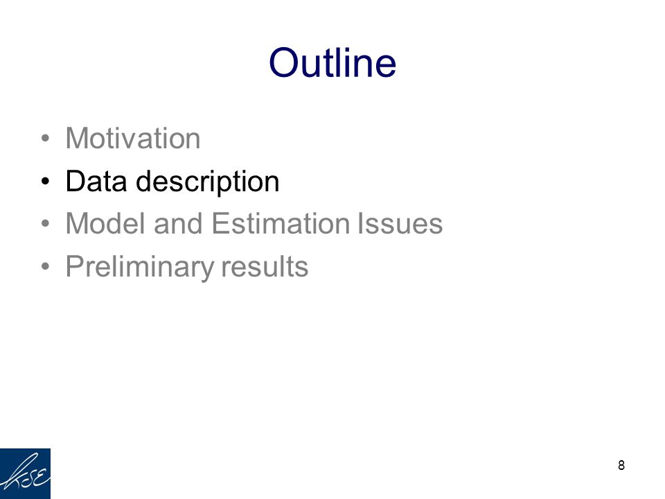 8 Outline Motivation Data description Model and Estimation Issues Preliminary results