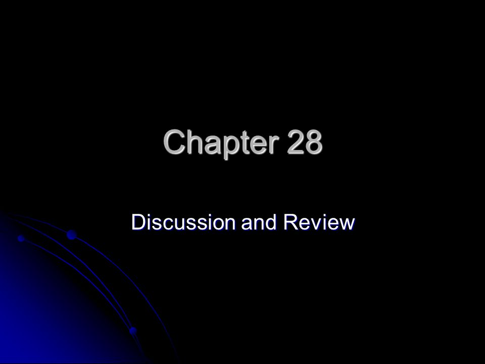 Chapter 28 Discussion and Review