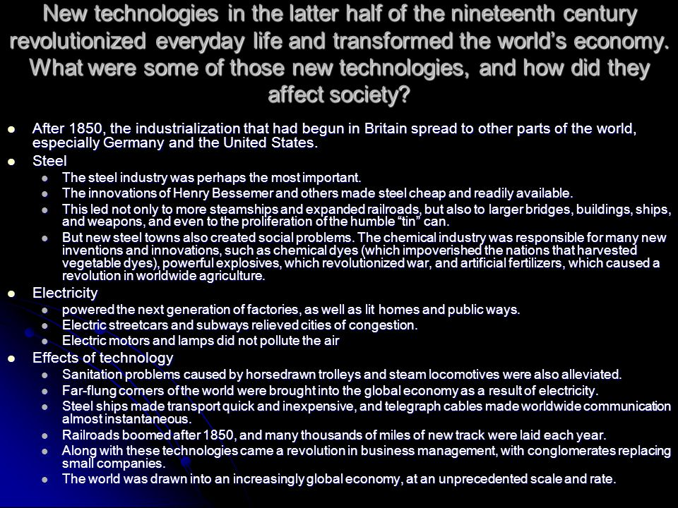 New technologies in the latter half of the nineteenth century revolutionized everyday life and transformed the world's economy. What were some of thos