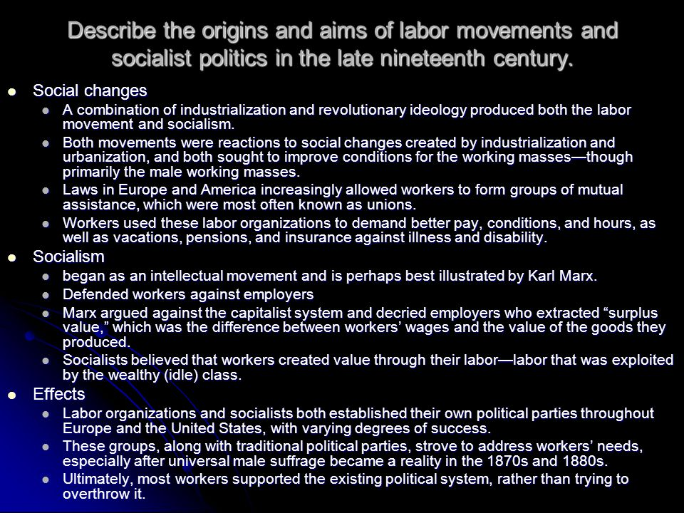 Describe the origins and aims of labor movements and socialist politics in the late nineteenth century. Social changes Social changes A combination of
