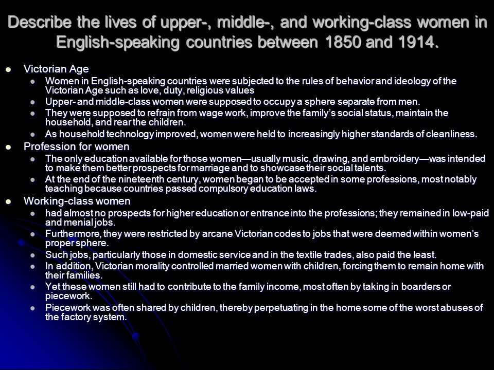 Describe the lives of upper-, middle-, and working-class women in English-speaking countries between 1850 and 1914. Victorian Age Victorian Age Women