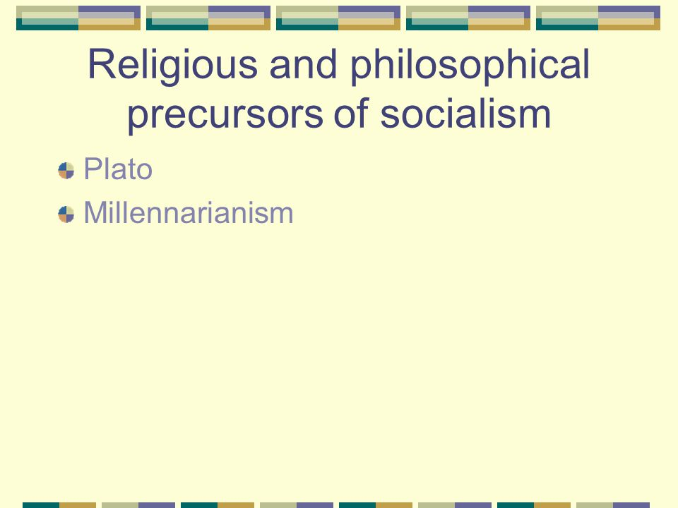 Religious and philosophical precursors of socialism Plato Millennarianism