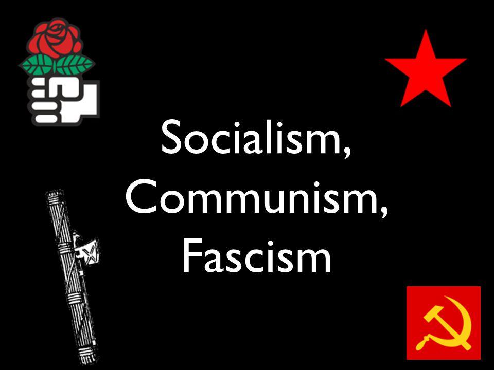 Socialism, Communism, Fascism