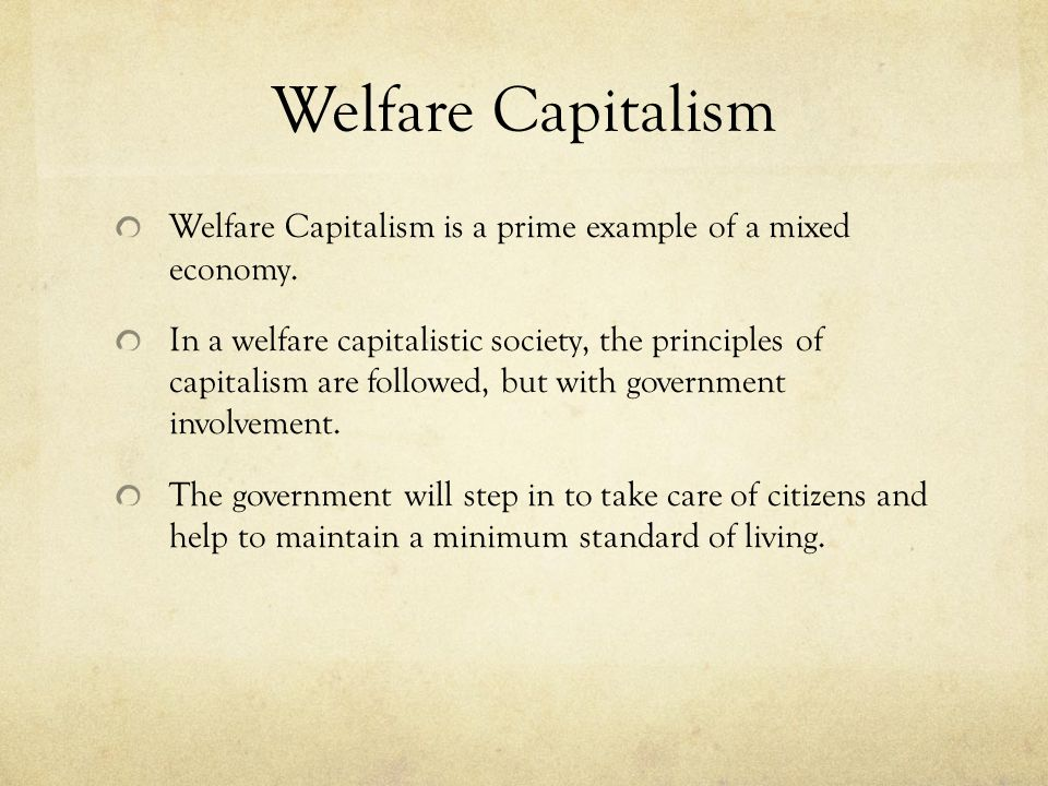 Welfare Capitalism Welfare Capitalism is a prime example of a mixed economy.