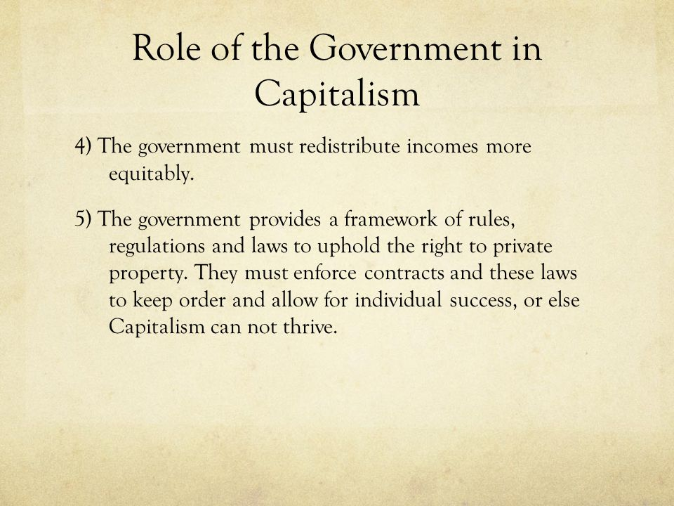 Role of the Government in Capitalism 4) The government must redistribute incomes more equitably.