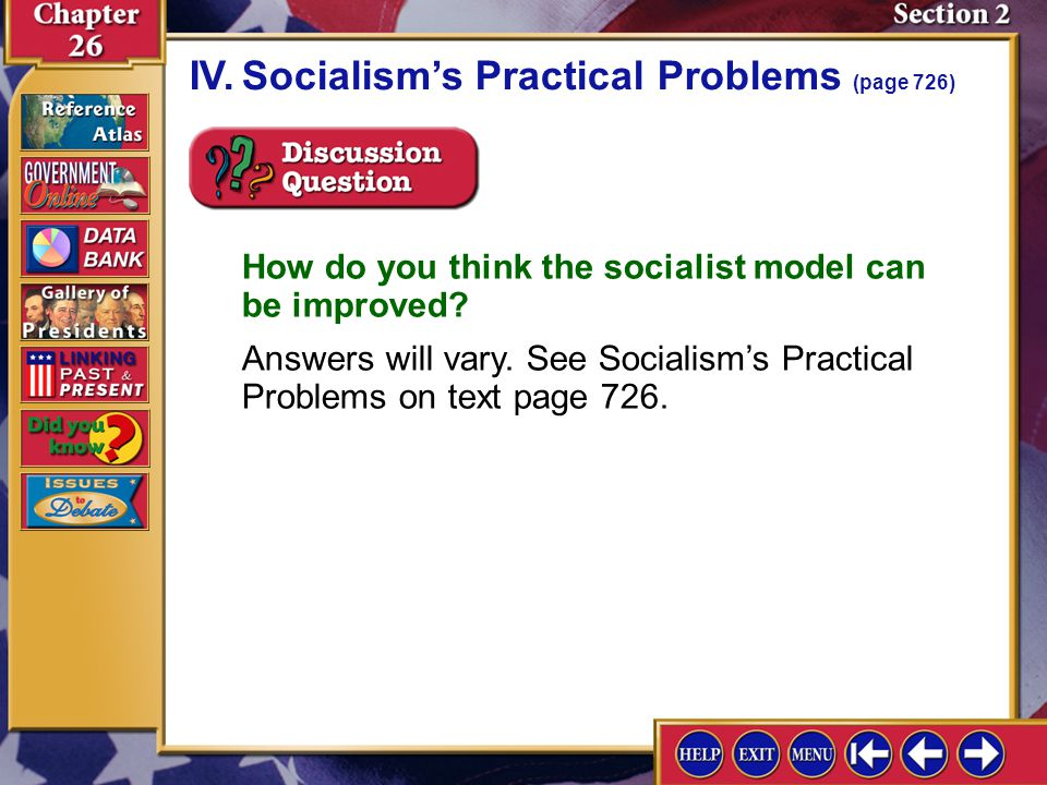 Section 2-11 IV.Socialism's Practical Problems (page 726) How do you think the socialist model can be improved.