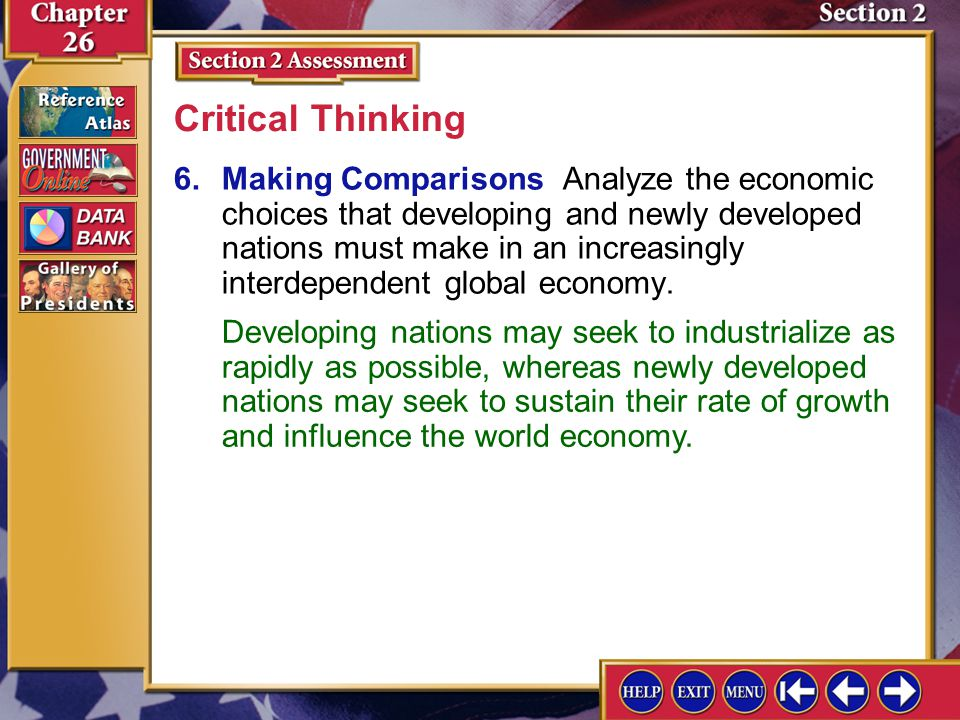 Section 2 Assessment-6 6.Making Comparisons Analyze the economic choices that developing and newly developed nations must make in an increasingly interdependent global economy.
